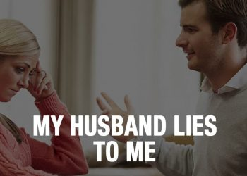 What to Do When Your Husband Lies to You All the Time?